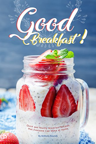 Good Breakfast!: Quick and Healthy Breakfast Recipes that Everyone Can Make at Home (English Edition)