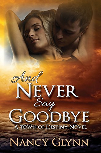 And Never Say Goodbye: A Town of Destiny Novel by [Glynn, Nancy]
