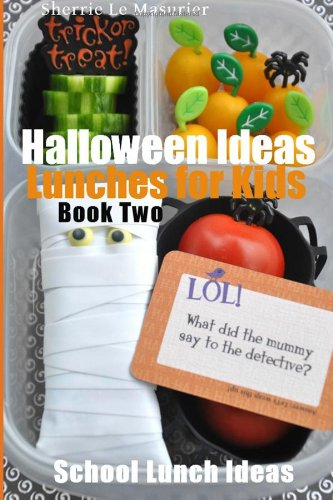 Lunches for Kids: Halloween Ideas - Book Two (School Lunch Ideas) (Volume 3)
