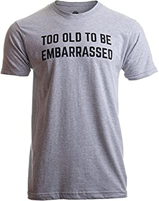 Ann Arbor T-shirt Co. Too Old to Be Embarassed | Funny Guys Gifts FOF for Dad Grandpa Rule Man T-Shirt
