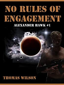 No Rules Of Engagement (Alexander Hawk Series Book 1) by [Wilson, Thomas]
