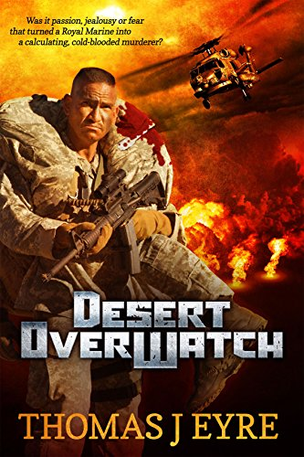 Desert OverWatch: Was it passion, jealousy or fear that turned a Royal Marine into a calculating, cold-blooded murderer? (Codename Orcus Book 1)
