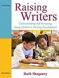 Raising Writers: Understanding and Nurturing Young Children's Writing Development