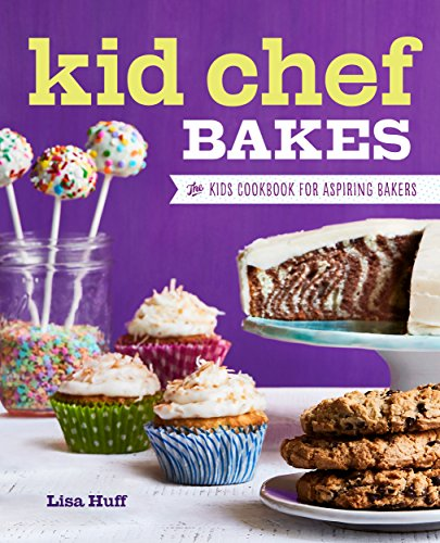 Kid Chef Bakes: The Kids Cookbook for Aspiring Bakers (For Books Kids Chef)