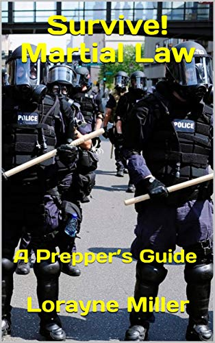 Survive! Martial Law : A Prepper's Guide by [Miller, Lorayne]