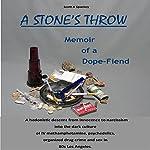 A Stone's Throw: Memoir of a Dope Fiend | Scott A. Spackey