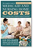 The Complete Guide to Medicaid and Nursing Home Costs: How to Keep Your Family Assets Protected