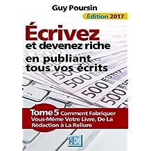 Écrivez et devenez riche en publiant tous vos écrits: Comment fabriquer vous-même votre livre, de la rédaction à la reliure (French Edition)