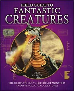 Field Guide to Fantastic Creatures: The ultimate monster