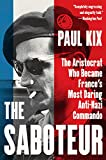 The Saboteur: The Aristocrat Who Became France's