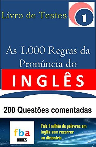 AS 1.000 REGRAS DA PRONÚNCIA DO INGLÊS - LIVRO DE TESTES 1 - com 200 Questões Comentadas