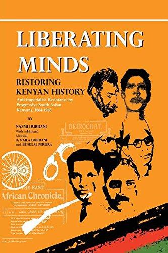 Liberating Minds, Restoring Kenyan History: Anti-Imperialist Resistance by Progressive South Asian Kenyans 1884-1965