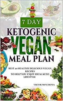 Ketogenic Vegan Meal Plan: Best 20 Healthy Delicious Vegan Recipes To Help You Enjoy Ideal Keto Lifestyle