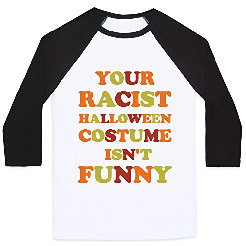 LookHUMAN Your Racist Halloween Costume Isn't Funny White/Black 2X Mens/Unisex Baseball Tee by