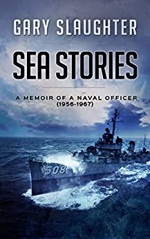 Sea Stories: A Memoir of a Naval Officer (1956-1967) by [Slaughter, Gary]