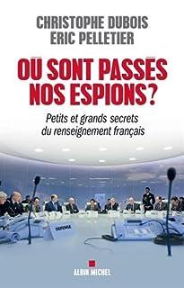 Où sont passés nos espions ? : petits et grands secrets du renseignement français, Dubois, Christophe