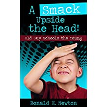 A Smack Upside the Head!: Old Guy Schools the Young