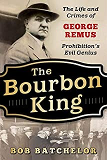 Book Cover: The Bourbon King: The Life and Crimes of George Remus, Prohibition's Evil Genius