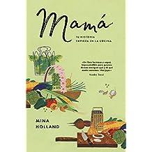 Mamá: tu historia empieza en la cocina (Ensayo general (cocina)) (Spanish Edition)