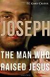 Joseph, the Man Who Raised Jesus