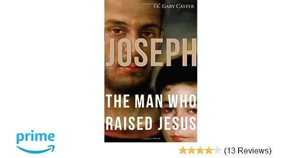 9f5d64fe Joseph, the Man Who Raised Jesus: Fr. Gary Caster: 9781616365530:  Amazon.com: Books