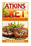 Atkins Diet: The Complete Atkins Diet Guide And Low Carb Recipe Plan For Permanent Weight Loss And Optimum Health (36 Delicious,Quick And Easy, Low Carb Recipes for Every Meal)