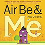 Air Be & Me: How being an Airbnb host can reaffirm our faith in the essential goodness of humanity and bring the world to our doors
