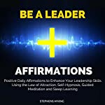Be a Leader Affirmations: Positive Daily Affirmations to Enhance Your Leadership Skills Using the Law of Attraction, Self-Hypnosis   Stephens Hyang