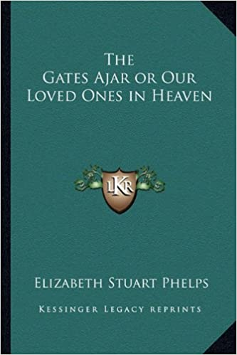 Book The Gates Ajar or Our Loved Ones in Heaven
