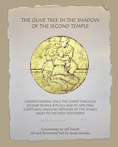 The Olive Tree in the Shadow of the Second Temple: Understanding Jesus the Christ Through Second Temple Rituals and by Applying Scriptural Analysis Methods ... Sages to the New Testament por Jeff Jinnett