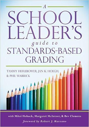 a school leader s guide to standards based grading tammy heflebower