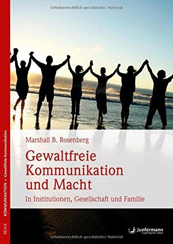 Gewaltfreie Kommunikation und Macht: In Institutionen, Gesellschaft und Familie Taschenbuch – 4. September 2017 Vilma Costetti Marshall B. Rosenberg Petra Quast Junfermann Verlag