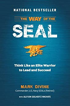 The Way of the Seal: Think Like an Elite Warrior to Lead and Succeed by [Divine, Mark]