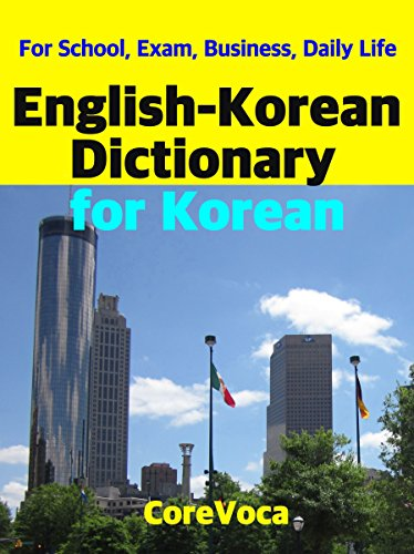English-Korean Dictionary for Korean: For School, Exam, Business, Daily Life