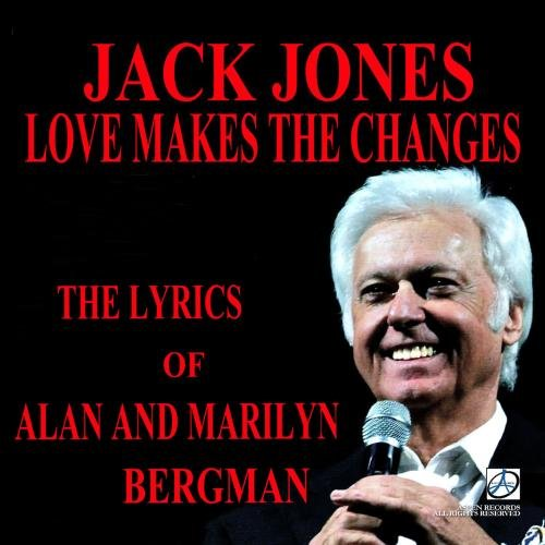 Love Makes the Changes: The Lyrics of Alan and Marilyn Bergman (Best Of Jack Jones)