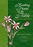 Healing Plants of the Bible: History, Lore and Meditations