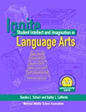 Ignite Student Intellect and Imagination in Language Arts, Schurr, Sandra and LaMorte, Kathy, 1560902035