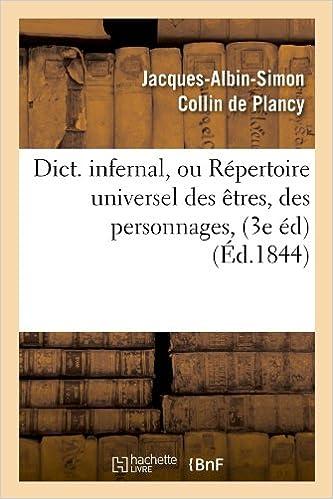 Lire un livre en ligne sans téléchargement Dict. infernal, ou Répertoire universel des êtres, des personnages, (3e éd) (Éd.1844) RTF