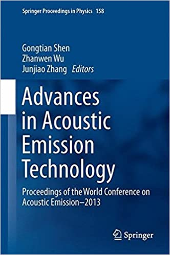 Advances in Acoustic Emission Technology: Proceedings of the World Conference on Acoustic Emission-2013 (Springer Proceedings in Physics)