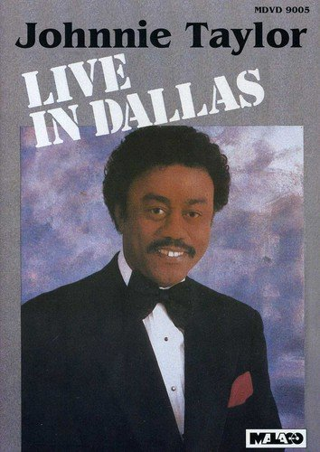 Johnnie Taylor: Live in Dallas by Taylor, Johnnie