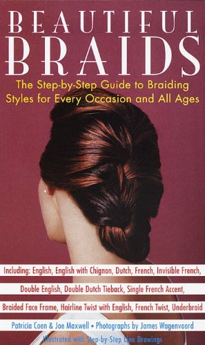 Beautiful Braids: The Step-by-Step Guide to Braiding Styles for Every Occasion and All Ages