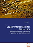 Copper Interconnect for Silicon Ulsi Seedless Copper Electrochemical Deposition for Ulsi - Interconnect, Sunjung Kim, 3639111303