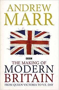 The Making of Modern Britain: From Queen Victoria to V.E. Day: 1