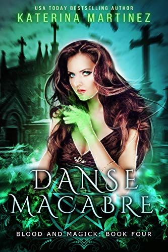 Danse Macabre Blood And Magick Book 4 Kindle Edition By Katerina
