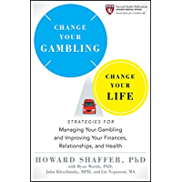 Change Your Gambling, Change Your Life: Strategies for Managing Your Gambling and Improving Your Finances, Relationships, and Health (Harvard Health Publications Book 2)