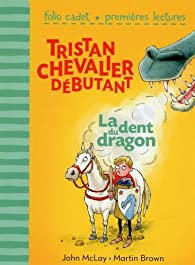 Tristan, chevalier débutant, 1:La dent du dragon par John McLay