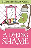 A Dyeing Shame: A Myrtle Clover Mystery: Volume 3 (Myrtle Clover Mysteries)