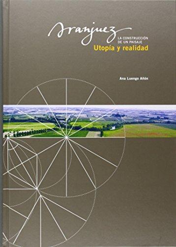 Descargar Libro Aranjuez, Utopía Y Realidad: La Construcción De Un Paisaje Ana Luengo Añón
