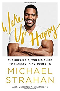 Wake Up Happy: The Dream Big, Win Big Guide to Transforming Your Life