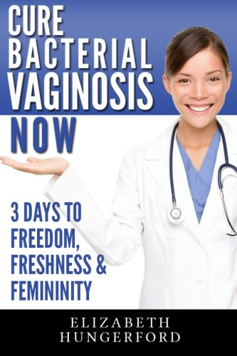 Cure Bacterial Vaginosis Now: Three Days to Freedom,